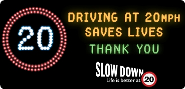 Driving at 20mph saves lives, thank you, Slow Down Life is better at 20